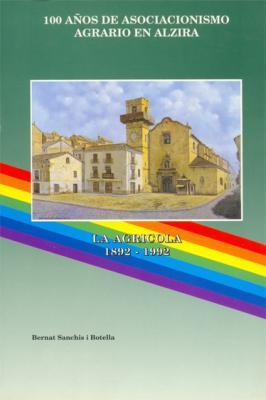 LIBROS (2). 100 AÑOS DE ASOCIACIONISMO AGRARIO EN ALZIRA. LA AGRÍCOLA 1892 – 1992   //   ALZIRA – LIBROS